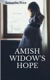 Amish Widow's Hope (Expectant Amish Widows) (Volume 1)