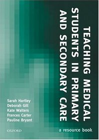 Teaching Medical Students in Primary and Secondary Care: A Resource Book (Medicine)