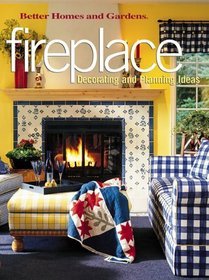 Fireplace: Decorating and Planning Ideas (Better Homes and Gardens(R))
