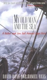 My Old Man and the Sea : A Father and Son Sail Around Cape Horn