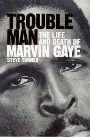 TROUBLE MAN: LIFE AND DEATH OF MARVIN GAYE
