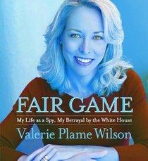 Fair Game: My Life as a Spy, My Betrayal by the White House (Audio CD) (Abridged)