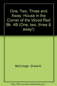 One, Two, Three and Away: House in the Corner of the Wood Red Bk. 4B (One, two, three & away!)