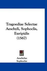 Tragoediae Selectae Aeschyli, Sophoclis, Euripidis (1567) (Latin Edition)