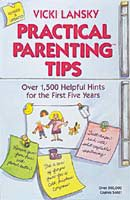 Practical Parenting Tips: Over 1,500 Helpful Hints for the First Five Years