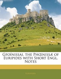 Gfo�nissai. the Pheniss� of Euripides with Short Engl. Notes