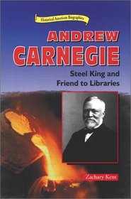Andrew Carnegie: Steel King and Friend to Libraries (Historical American Biographies)