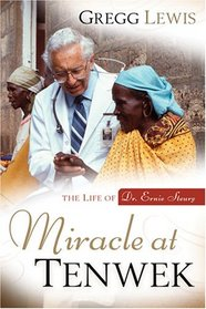 Miracle at Tenwek: The Life of Dr. Ernie Steury