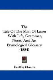 The Tale Of The Man Of Lawe: With Life, Grammar, Notes, And An Etymological Glossary (1884)