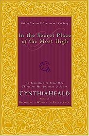 In The Secret Place Of The Most High An Invitation To Those Who Thirst For His Presence And Power