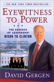 Eyewitness to Power: The Essence of Leadership Nixon to Clinton