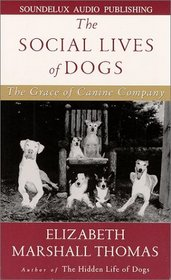 The Social Lives of Dogs : The Grace of Canine Company