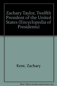 Zachary Taylor: Twelfth President of the United States (Encyclopedia of Presidents)