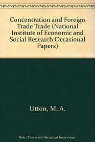 Concentration and Foreign Trade Trade (National Institute of Economic and Social Research Occasional Papers)