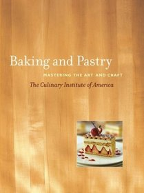 Baking and Pastry : Mastering the Art and Craft