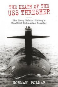 The Death of the USS Thresher : The Story Behind History's Deadliest Submarine Disaster