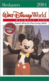 Birnbaum's Walt Disney World Without Kids 2004 : Expert Advice For Fun-Loving Adults (Birnbaum's Walt Disney World Without Kids)
