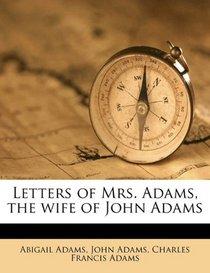 Letters of Mrs. Adams, the wife of John Adams