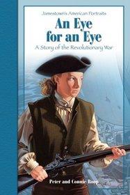 An Eye for an Eye: A Story of the Revolutionary War (Jamestown's American Portraits)