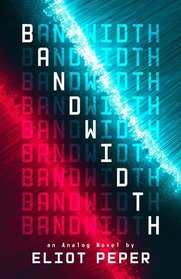 Bandwidth (An Analog Novel)