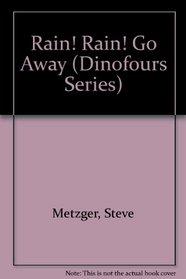 Rain! Rain! Go Away (Metzger, Steve. Dinofours.)