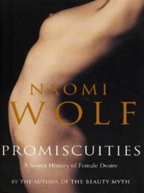 Promiscuities: A secret history of female desire