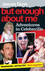 BUT ENOUGH ABOUT ME: ADVENTURES IN CELEBSVILLE