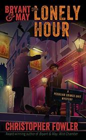 Bryant & May: The Lonely Hour (Bryant & May: Peculiar Crimes Unit, Bk 16)