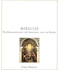 Miracles : The Extraordinary, the Impossible and the Divine
