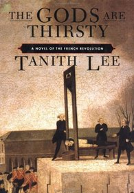 The Gods are Thirsty : A Novel of the French Revolution