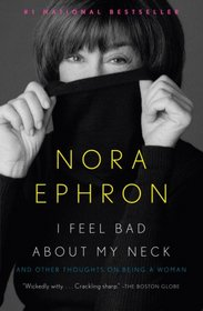 I Feel Bad About My Neck: And Other Thoughts About Being a Woman
