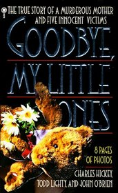 Goodbye, My Little Ones: The True Story of a Murderous Mother and Five Innocent Victims