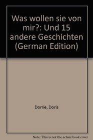 Was wollen sie von mir?: Und 15 andere Geschichten (German Edition)