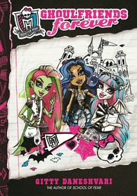 Ghoulfriends Forever (Monster High: Ghoulfriends, Bk 1)