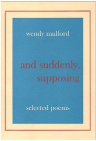 And Suddenly, Supposing: Selected Poems
