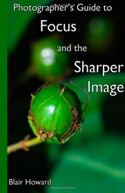 Photographer's Guide to Focus and the Sharper Image