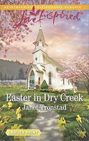 Easter in Dry Creek (Dry Creek) (Love Inspired, No 1059) (Larger Print)