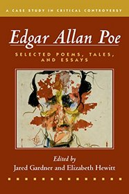 Edgar Allan Poe: Selected Poetry, Tales, and Essays, Authoritative Texts with Essays on Three Critical Controversies (Case Studies in Critical Controversy)