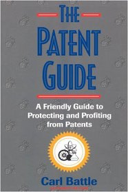 The Patent Guide: A Friendly Handbook for Protecting and Profiting from Patents