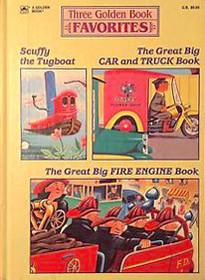 Three Golden Book Favorites: Scuffy the Tugboat / The Great Big Car and Truck Book / The Great Big Fire Engine