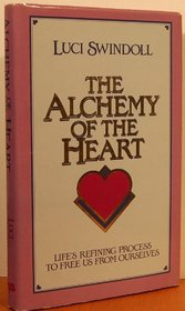 The Alchemy of the Heart: Life's Refining Process to Free Us from Ourselves