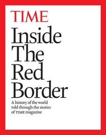 Inside the Red Border: A history of our world, told through the pages of TIME magazine