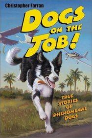Dogs on the Job! : True Stories of Phenomenal Dogs