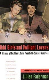 Odd Girls and Twilight Lovers: A History of Lesbian Life in Twentieth-Century America (Between Men--Between Women)