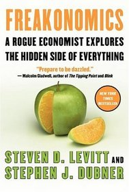 Freakonomics: A Rogue Economist Explores the Hidden Side of Everything (Freakonomics, Bk 1)