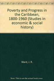 Poverty and Progress in the Caribbean, 1800-1960 (Studies in economic & social history)