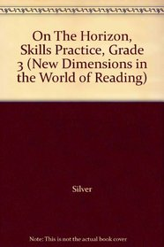 On The Horizon, Skills Practice, Grade 3 (New Dimensions in the World of Reading)