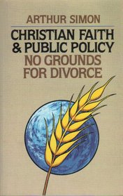 Christian Faith and Public Policy: No Grounds for Divorce