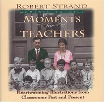 Moments for Teachers: Heartwarming Lessons for Givers of Knowledge