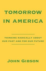 Tomorrow in America: Thinking Radically About Our Past and for Our Future